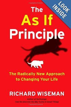 The As If Principle: The Radically New Approach to Changing Your Life. By Richard Wiseman