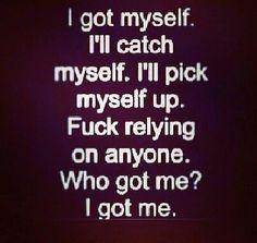 I got me