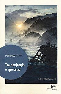 Tra naufragio e speranza, Domenico Pisana, Europa Edizioni [Recensione]…