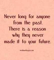 Never long for anyone from the past