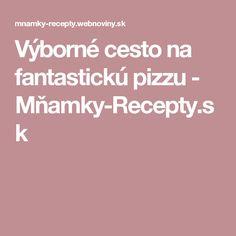 Výborné cesto na fantastickú pizzu - Mňamky-Recepty.sk