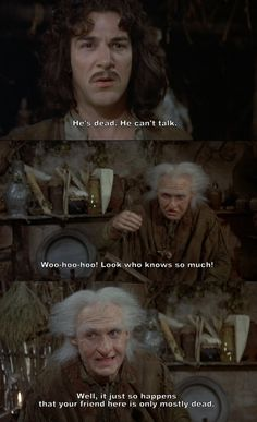 """""""Your friend here is only mostly dead."""" (The Princess Bride) -There's a difference between 'fully' dead and 'mostly' dead"""