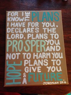 For I know the plans I have for you, declares The Lord, plans to prosper you and not to harm you, plans to give you hope and a future. Jeremiah 29:11  #canvas #painting #quotes