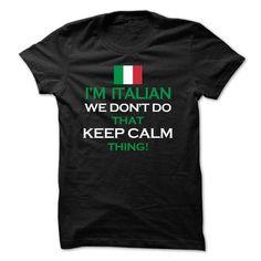 im Italian we dont keep calm - #shirt #adidas hoodie. LOWEST PRICE => https://www.sunfrog.com/States/im-Italian-we-dont-keep-calm.html?68278