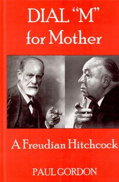 "Dial ""M"" for Mother: A Freudian Hitchcock, by Paul Gordon"