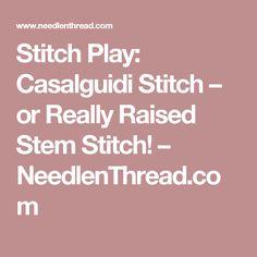Stitch Play: Casalguidi Stitch – or Really Raised Stem Stitch! – NeedlenThread.com
