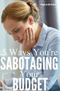 Do you always feel like you can't manage your money successfully? Here are 5 ways you're sabotaging your budget.