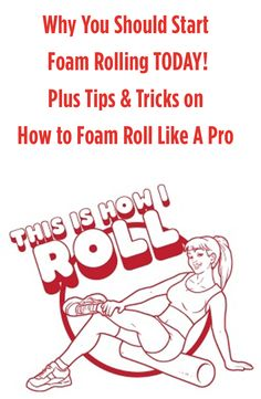 Why You Have to Start Foam Rolling Today!