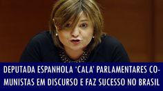 Deputada espanhola 'cala' parlamentares comunistas em discurso e faz suc...