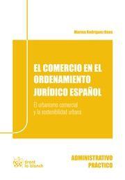 El comercio en el ordenamiento jurídico español : el urbanismo comercial y la sostenibilidad urbana / Marina Rodríguez Beas.     Tirant lo Blanch, 2015