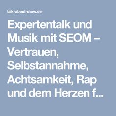 Expertentalk und Musik mit SEOM – Vertrauen, Selbstannahme, Achtsamkeit, Rap und dem Herzen folgen. – talk-about-show.de
