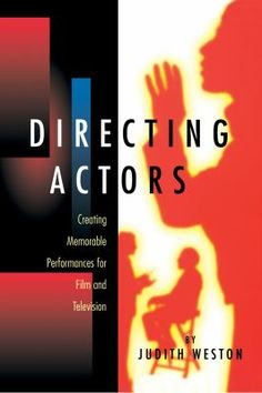 Directing actors : creating memorable performances for film and television / Judith Weston http://encore.fama.us.es/iii/encore/record/C__Rb2601407?lang=spi