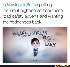 Oh my god I haven't even though about those adverts till now. They were so dark....