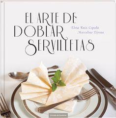 El arte de doblar servilletas - Elvia Ruiz Cepeda, Marcelino ...