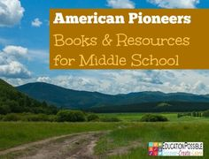 American Pioneers - Books & Resources for Middle School @Education Possible Here are some of our favorite learning resources for American Pioneers themed activities, projects, crafts, and more!