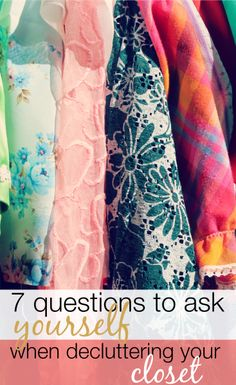 7 questions to ask yourself when decluttering your closet.