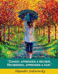 Dando, aprendes a Recibir, Recibiendo, aprendes a Dar. Alejandro Jodorowsky
