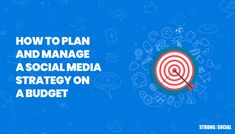 How to Plan and Manage a Social Media Strategy on a Budget in 2019 – Strong Social