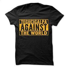 Tegucigalpa Against The World - Cool Shirt ! - #tee women #matching hoodie. I WANT THIS => https://www.sunfrog.com/Hunting/Tegucigalpa-Against-The-World--Cool-Shirt-.html?68278