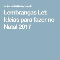Lembranças Let: Ideias para fazer no Natal 2017