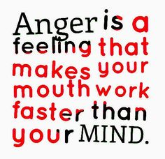 Anger is a feeling that makes your mouth work faster than your MIND. | Share Inspire Quotes - Inspiring Quotes | Love Quotes | Funny Quotes | Quotes about Life