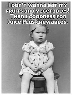 I don't wanna eat my fruits and vegetables! Thank goodness for Juice Plus chewables.