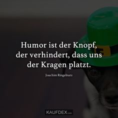 Humor ist der Knopf, der verhindert, dass uns der Kragen platzt. Joachim Ringelnatz Body And Soul, Positive Thoughts, Wise Words, Best Quotes, Positivity, My Life Quotes, Funny Quotes And Sayings, Funny Pics, Cool Quotes