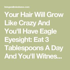 Your Hair Will Grow Like Crazy And You'll Have Eagle Eyesight: Eat 3 Tablespoons A Day And You'll Witness A Miracle! - Living Wellmindness