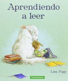 Aprendiendo a leer  Lisa Papp  Tramuntana Editorial   + 5 años     A la pequeña Martina no le gusta leer. Ni libros, ni revistas, ni siqui...