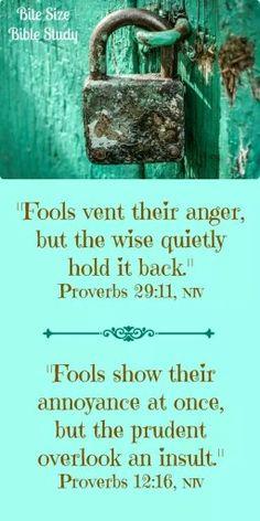 Proverbs 29:11... Proverbs 12:16
