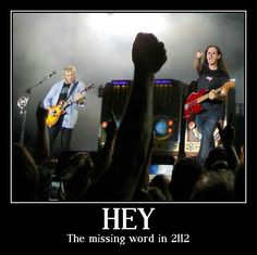 Rush...only people who have been to their concerts would understand