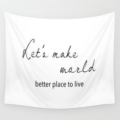 Let's make world better place to live Wall Tapestry by mariauusivirtadesign Society 6 Tapestry, Best Places To Live, Wall Tapestries, Hand Sewn, Vivid Colors, Picnic Blanket, Indoor, War, Cold