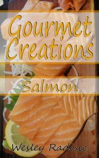 ~~ Gourmet Creations: Salmon ~~  This edition of Gourmet Creations delivers some of Wesley Radisic's most-loved gourmet creations!