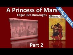 Part 2 - A Princess of Mars Audiobook by Edgar Rice Burroughs (Chs 11-18) Classic Literature VideoBook with synchronized text, interactive transcript, and closed captions in multiple languages. Audio courtesy of Librivox. Read by Mark Nelson