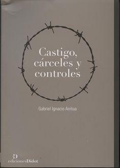 Castigo, cárceles y controles / Gabriel Ignacio Anitua