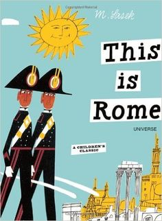 Italy: This is Rome: Miroslav Sasek: Rome is the capital of Italy.  Shows the sights of this area. This is one of a series. 64 pg. Ages 6 and up