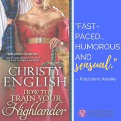 Storeybook Reviews » Blog Archive » Excerpt & #Giveaway – How to Train Your Highlander by Christy English @ChristyEnglish @SourcebooksCasa #historicalromance
