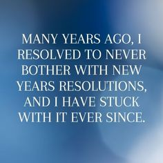 Funny new year messages hilarious so true: Many years ago, I resolved to never bother with new years resolutions, and I have stuck with it ever since. #NewYearFunnyQuotesHilarious #FunnyNewYearQuotes #HilariousNewYearQuotes