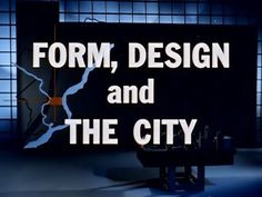 ▶ Form, Design And The City - 1962 Town Planning / Architecture Educational Documentary - WDTVLIVE42 - YouTube