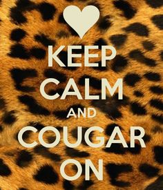 Keep calm and cougar on!  Lol. If the shoe fits where it...happily!  Dating younger guys quote.