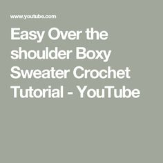 Easy Over the shoulder Boxy Sweater Crochet Tutorial - YouTube