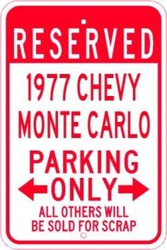 1977 77 CHEVY MONTE CARLO Parking Sign - 10 x 14 Inches by The Lizton Sign Shop. $14.99. Aluminum Brand New Sign. Great Gift Idea. Rounded Corners. 10 x 14 Inches. Predrillied for Hanging. 1977 77 CHEVY MONTE CARLO Parking Sign 10 x 14 Inches, A BRAND NEW SIGN!! Made of aluminum and high quality vinyl lettering and graphics this sign is available in 3 Different Sizes. Made to last for years outdoors the sign is nice enough to display indoors. Comes with two holes...