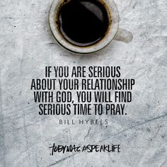 """If you are serious about your relationship with God, you will find serious time to pray."" -Bill Hybels, posted by tobyMac Bible Verses Quotes, Faith Quotes, Scriptures, Quotes About God, Quotes To Live By, Tobymac Speak Life, Toby Mac, Walk By Faith, God Jesus"