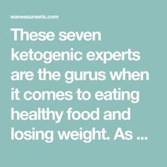 These seven ketogenic experts are the gurus when it comes to eating healthy food and losing weight. As doctors or bloggers they are spreading the keto word.