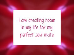 "Daily Affirmation for June 12, 2014 -  #affirmation  #inspiration - ""I am creating room in my life for my perfect soul mate."""