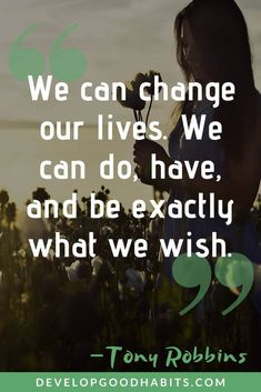 We can change our lives. We can so, have, and be exactly what we wish. - Tony Robbins inspirational quote on changing your life Good Quotes, Self Love Quotes, Famous Quotes, Life Quotes Relationships, Successful Relationships, Leadership Quotes, Success Quotes, Positive Backgrounds, Change Your Life Quotes