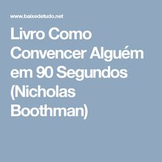 Livro Como Convencer Alguém em 90 Segundos (Nicholas Boothman)