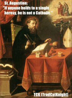 """St. Augustine: """"If anyone holds to a single heresy, he is not a Catholic."""""""