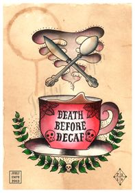 Death Before Decaf http://jubly-umph-originals.myshopify.com/products/death-before-decaf-coffee-print