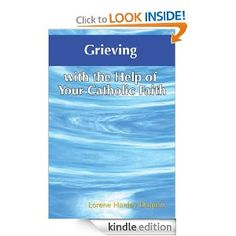 Grieving with the Help of Your Catholic Faith--now also for your Kindle or Nook